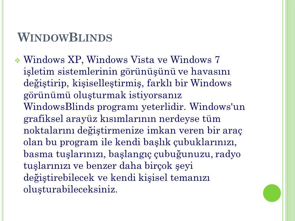  Windows XP, Windows Vista ve Windows 7 işletim sistemlerinin görünüşünü ve havasını değiştirip, kişiselleştirmiş, farklı bir Windows görünümü oluşturmak istiyorsanız WindowsBlinds programı yeterlidir.