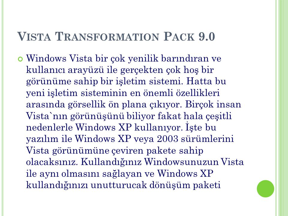Windows Vista bir çok yenilik barındıran ve kullanıcı arayüzü ile gerçekten çok hoş bir görünüme sahip bir işletim sistemi.