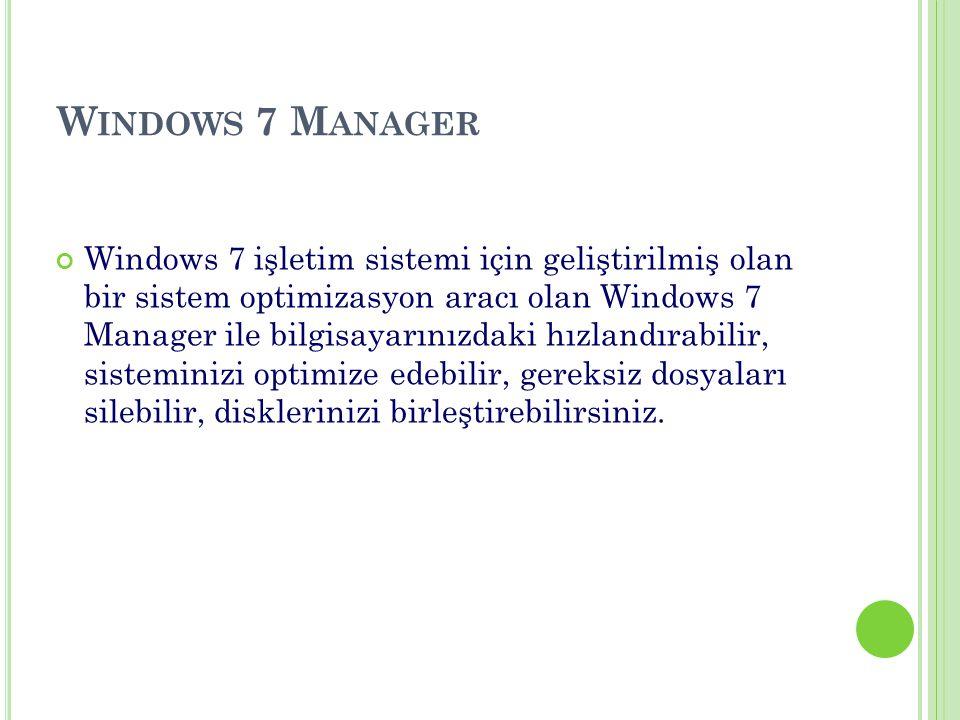 Windows 7 işletim sistemi için geliştirilmiş olan bir sistem optimizasyon aracı olan Windows 7 Manager ile bilgisayarınızdaki hızlandırabilir, sisteminizi optimize edebilir, gereksiz dosyaları silebilir, disklerinizi birleştirebilirsiniz.