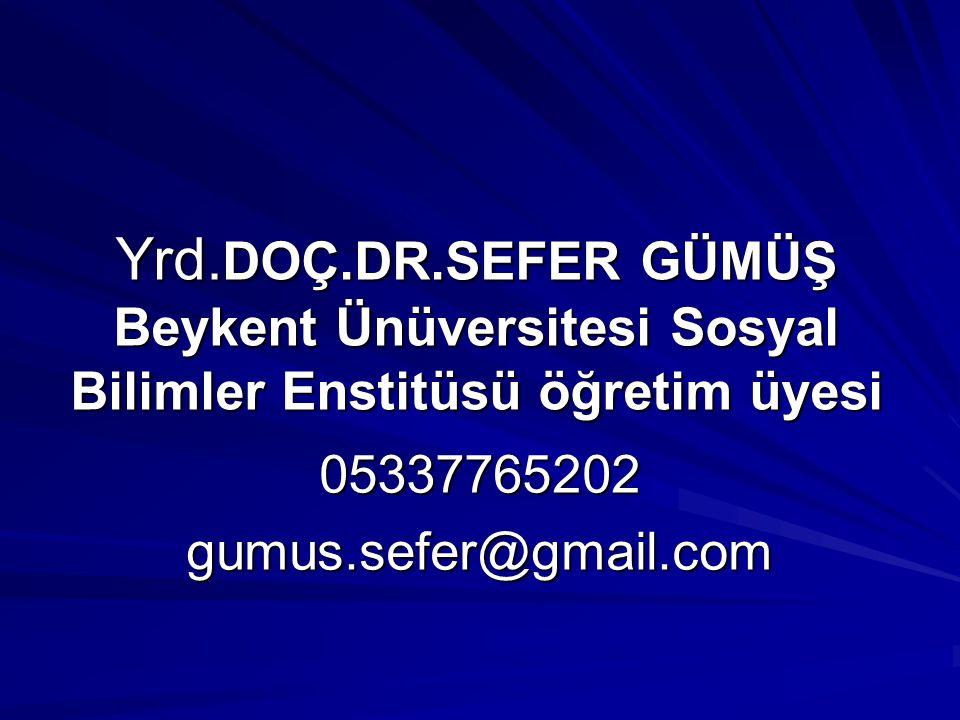 Yrd. DOÇ.DR.SEFER GÜMÜŞ Beykent Ünüversitesi Sosyal Bilimler Enstitüsü öğretim üyesi 05337765202gumus.sefer@gmail.com