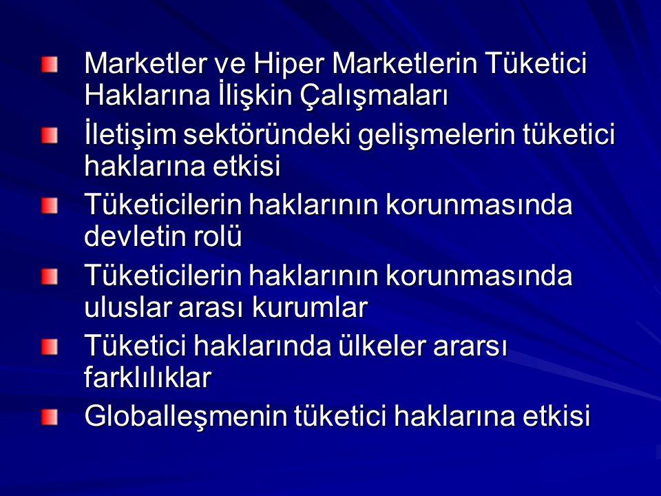 Marketler ve Hiper Marketlerin Tüketici Haklarına İlişkin Çalışmaları İletişim sektöründeki gelişmelerin tüketici haklarına etkisi Tüketicilerin hakla