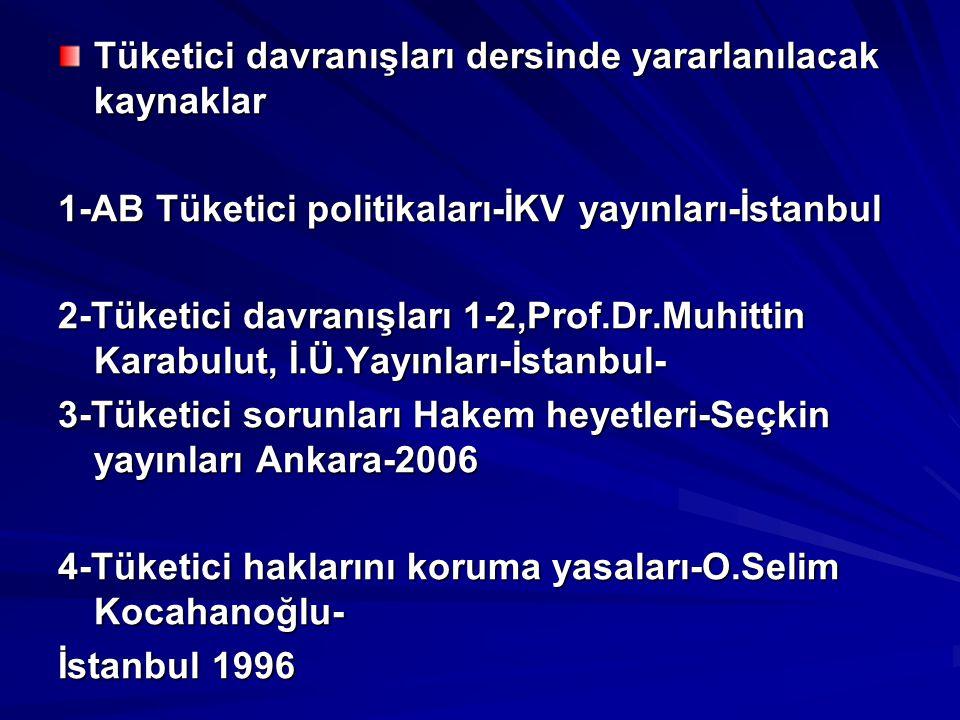 Tüketici davranışları dersinde yararlanılacak kaynaklar 1-AB Tüketici politikaları-İKV yayınları-İstanbul 2-Tüketici davranışları 1-2,Prof.Dr.Muhittin