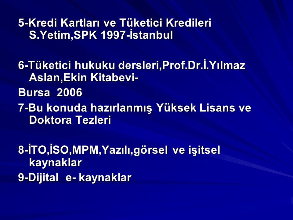 5-Kredi Kartları ve Tüketici Kredileri S.Yetim,SPK 1997-İstanbul 6-Tüketici hukuku dersleri,Prof.Dr.İ.Yılmaz Aslan,Ekin Kitabevi- Bursa 2006 7-Bu konu