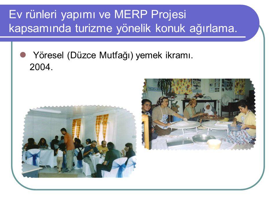 Ev rünleri yapımı ve MERP Projesi kapsamında turizme yönelik konuk ağırlama. Yöresel (Düzce Mutfağı) yemek ikramı. 2004.