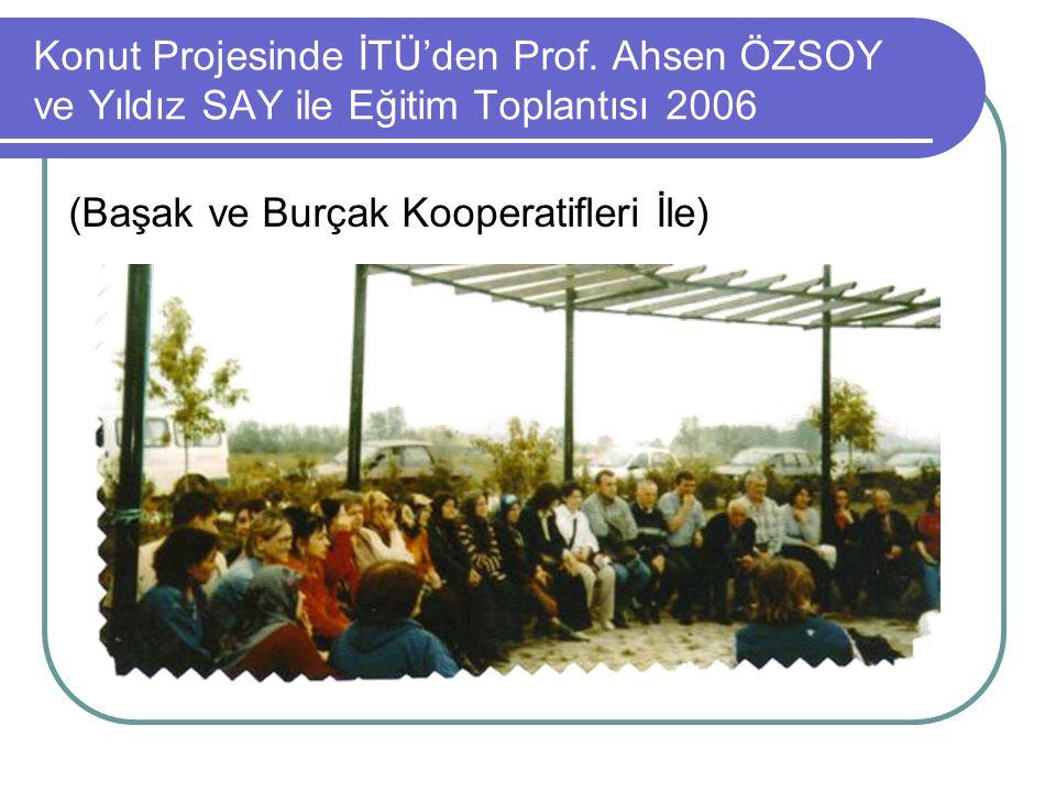 Konut Projesinde İTÜ'den Prof. Ahsen ÖZSOY ve Yıldız SAY ile Eğitim Toplantısı 2006 (Başak ve Burçak Kooperatifleri İle)