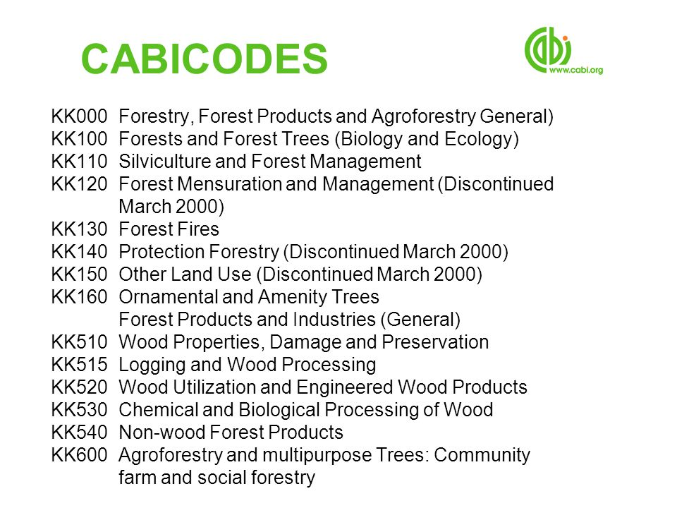 CABICODES KK000 Forestry, Forest Products and Agroforestry General) KK100 Forests and Forest Trees (Biology and Ecology) KK110 Silviculture and Forest