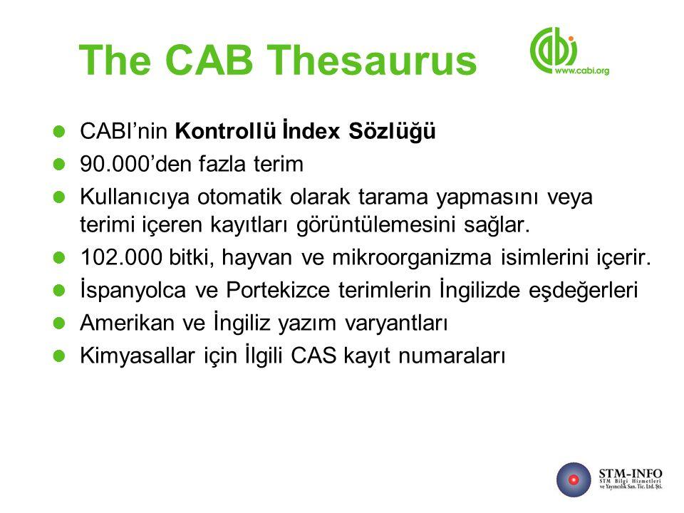 The CAB Thesaurus CABI'nin Kontrollü İndex Sözlüğü 90.000'den fazla terim Kullanıcıya otomatik olarak tarama yapmasını veya terimi içeren kayıtları görüntülemesini sağlar.