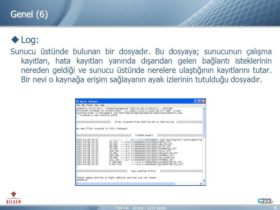 Genel (6)  Log: Sunucu üstünde bulunan bir dosyadır. Bu dosyaya; sunucunun çalışma kayıtları, hata kayıtları yanında dışarıdan gelen bağlantı istekle