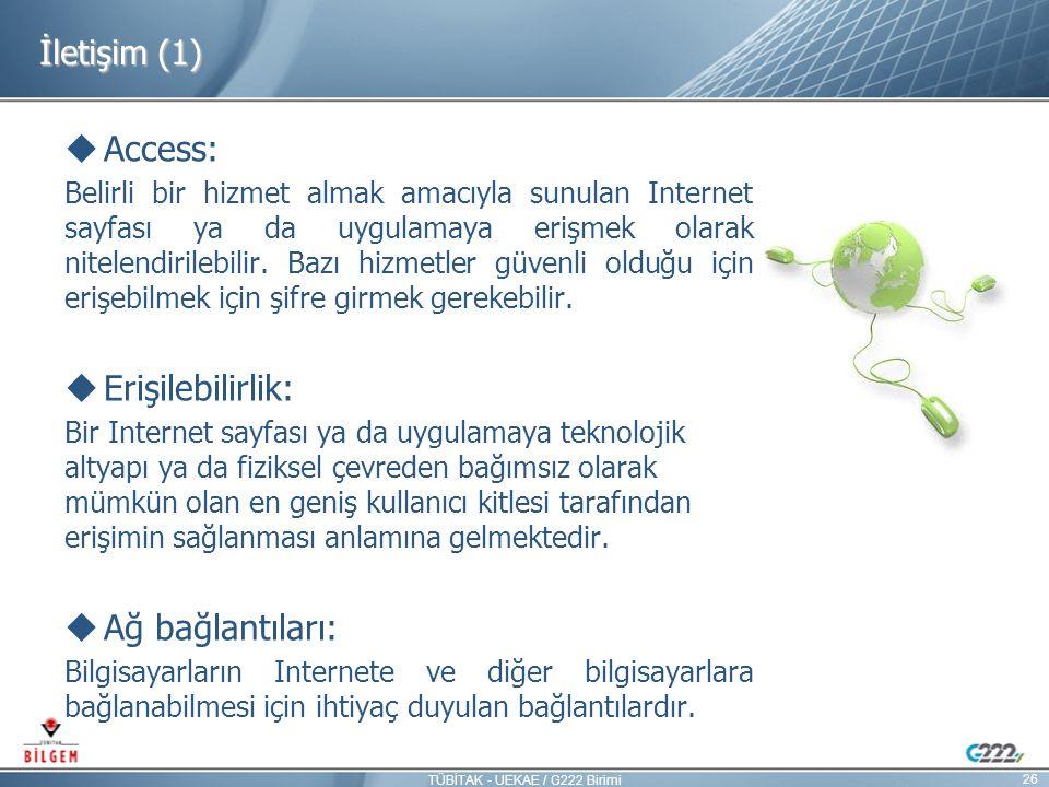 İletişim (1)  Access: Belirli bir hizmet almak amacıyla sunulan Internet sayfası ya da uygulamaya erişmek olarak nitelendirilebilir. Bazı hizmetler g
