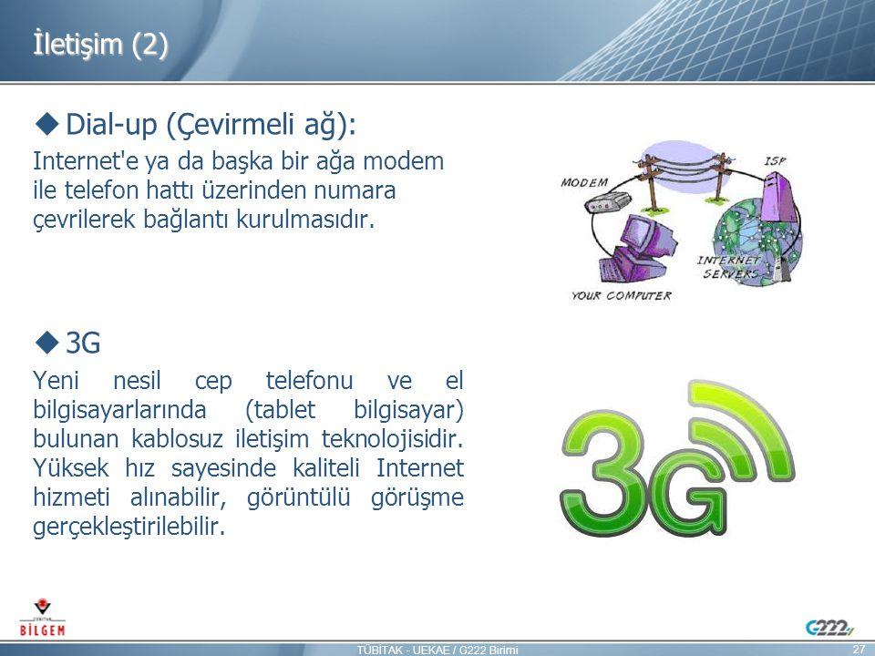 İletişim (2)  Dial-up (Çevirmeli ağ): Internet'e ya da başka bir ağa modem ile telefon hattı üzerinden numara çevrilerek bağlantı kurulmasıdır.  3G