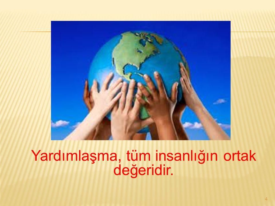 Yardımlaşma, tüm insanlığın ortak değeridir. 4
