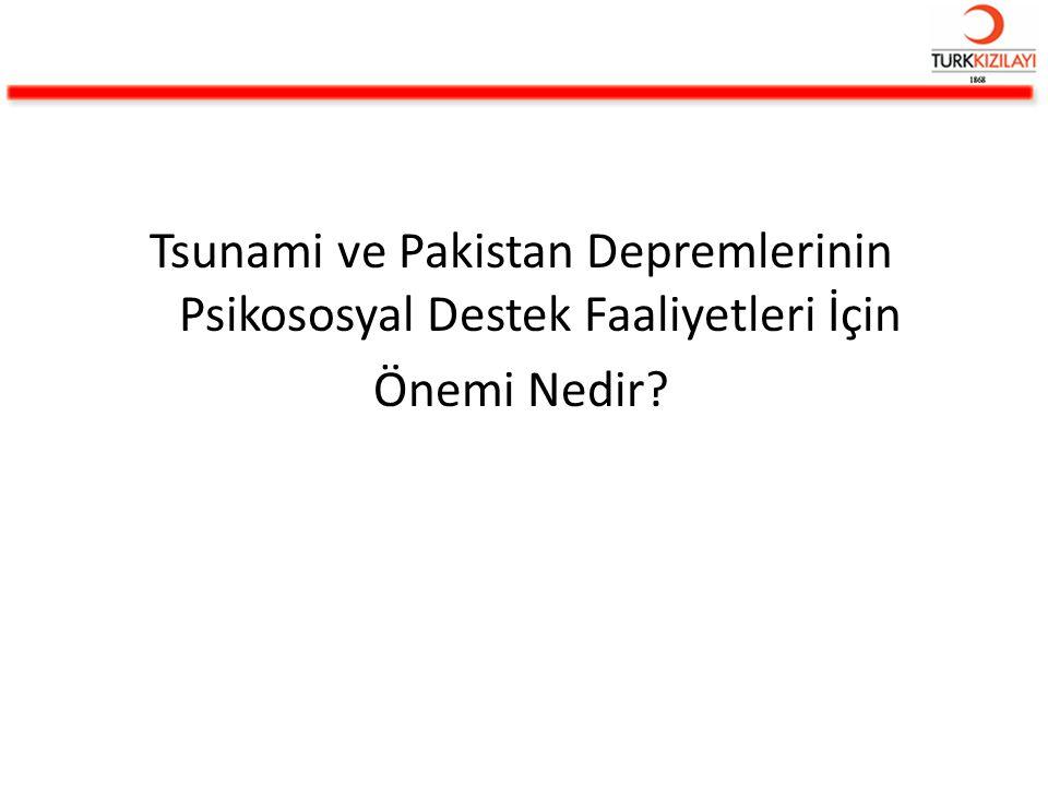 Tsunami ve Pakistan Depremlerinin Psikososyal Destek Faaliyetleri İçin Önemi Nedir?