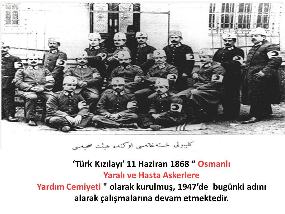 """'Türk Kızılayı' 11 Haziran 1868 """" Osmanlı Yaralı ve Hasta Askerlere Yardım Cemiyeti"""