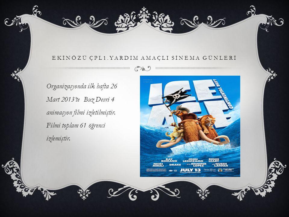 EKİNÖZÜ ÇPL1.YARDIM AMAÇLI SİNEMA GÜNLERİ Organizasyonda ilk hafta 26 Mart 2013'te Buz Devri 4 animasyon filmi izletilmiştir.