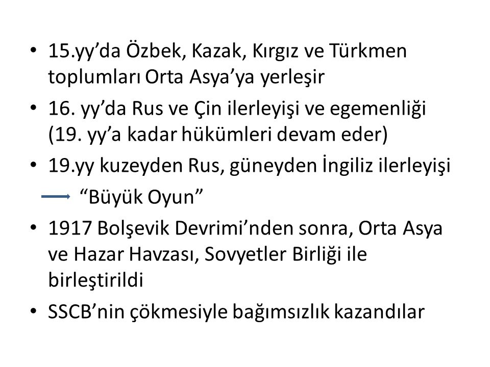15.yy'da Özbek, Kazak, Kırgız ve Türkmen toplumları Orta Asya'ya yerleşir 16. yy'da Rus ve Çin ilerleyişi ve egemenliği (19. yy'a kadar hükümleri deva