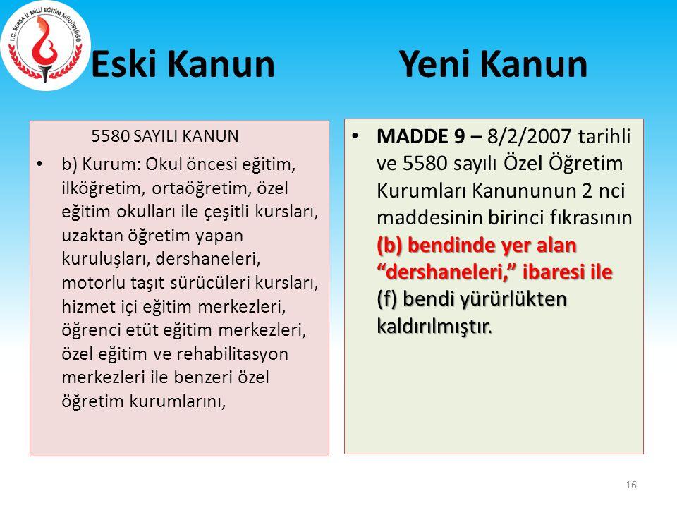 Eski Kanun 5580 SAYILI KANUN b) Kurum: Okul öncesi eğitim, ilköğretim, ortaöğretim, özel eğitim okulları ile çeşitli kursları, uzaktan öğretim yapan k