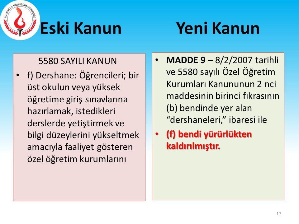 Eski Kanun 5580 SAYILI KANUN f) Dershane: Öğrencileri; bir üst okulun veya yüksek öğretime giriş sınavlarına hazırlamak, istedikleri derslerde yetişti