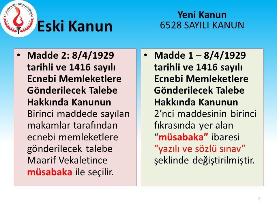 Eski Kanun Madde 2: 8/4/1929 tarihli ve 1416 sayılı Ecnebi Memleketlere Gönderilecek Talebe Hakkında Kanunun Birinci maddede sayılan makamlar tarafınd