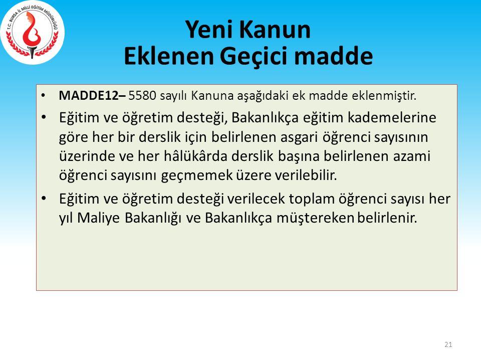 MADDE12– 5580 sayılı Kanuna aşağıdaki ek madde eklenmiştir. Eğitim ve öğretim desteği, Bakanlıkça eğitim kademelerine göre her bir derslik için belirl