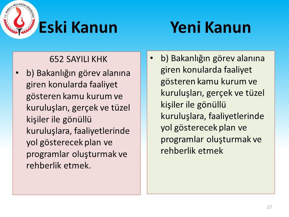 Eski Kanun 652 SAYILI KHK b) Bakanlığın görev alanına giren konularda faaliyet gösteren kamu kurum ve kuruluşları, gerçek ve tüzel kişiler ile gönüllü