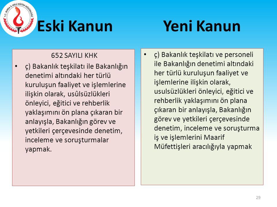 Eski Kanun 652 SAYILI KHK ç) Bakanlık teşkilatı ile Bakanlığın denetimi altındaki her türlü kuruluşun faaliyet ve işlemlerine ilişkin olarak, usûlsüzl