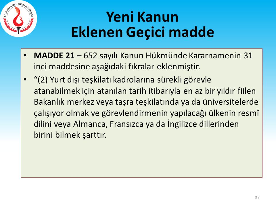 """MADDE 21 – 652 sayılı Kanun Hükmünde Kararnamenin 31 inci maddesine aşağıdaki fıkralar eklenmiştir. """"(2) Yurt dışı teşkilatı kadrolarına sürekli görev"""