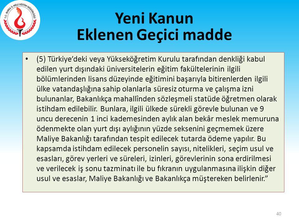(5) Türkiye'deki veya Yükseköğretim Kurulu tarafından denkliği kabul edilen yurt dışındaki üniversitelerin eğitim fakültelerinin ilgili bölümlerinden