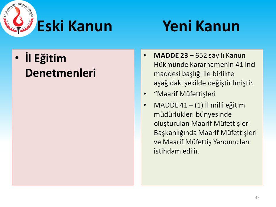 Eski Kanun İl Eğitim Denetmenleri MADDE 23 – 652 sayılı Kanun Hükmünde Kararnamenin 41 inci maddesi başlığı ile birlikte aşağıdaki şekilde değiştirilm