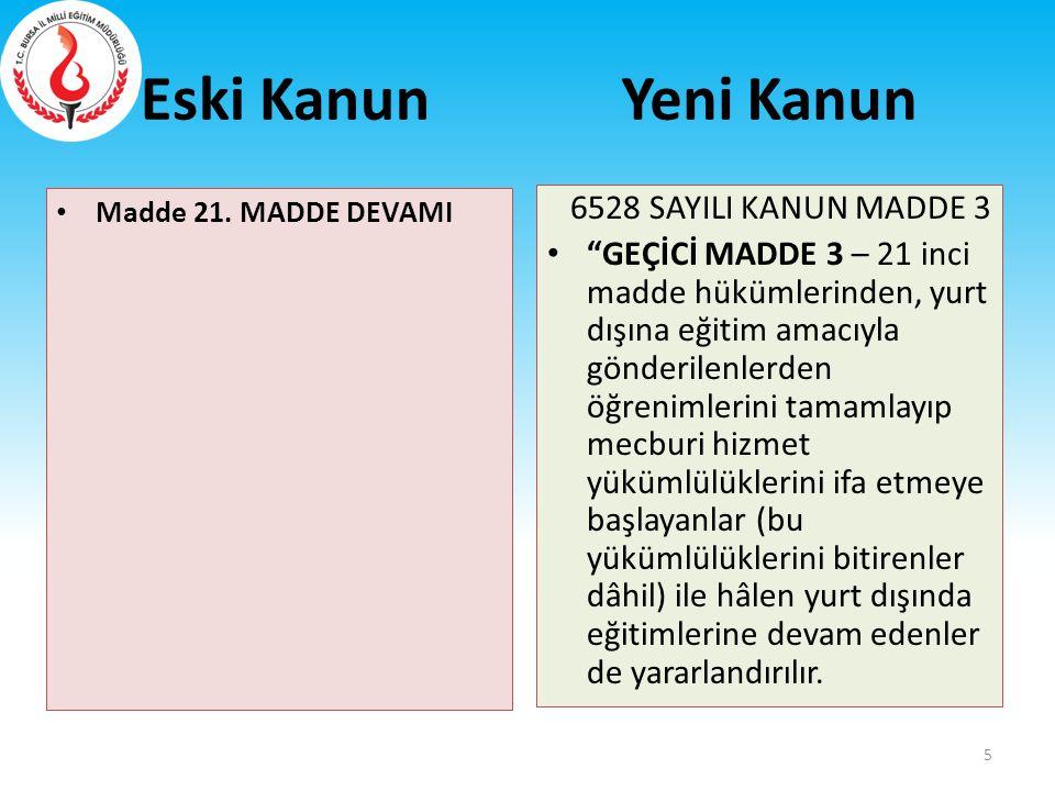 """Eski Kanun Madde 21. MADDE DEVAMI 6528 SAYILI KANUN MADDE 3 """"GEÇİCİ MADDE 3 – 21 inci madde hükümlerinden, yurt dışına eğitim amacıyla gönderilenlerde"""