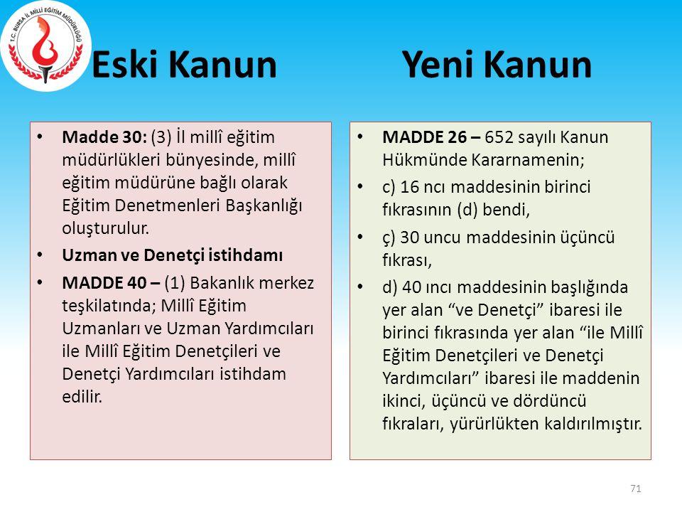 Eski Kanun Madde 30: (3) İl millî eğitim müdürlükleri bünyesinde, millî eğitim müdürüne bağlı olarak Eğitim Denetmenleri Başkanlığı oluşturulur. Uzman
