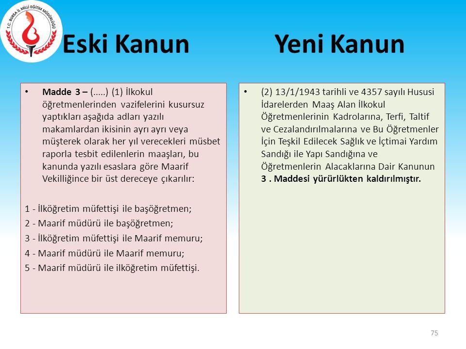 Eski Kanun Madde 3 – (.....) (1) İlkokul öğretmenlerinden vazifelerini kusursuz yaptıkları aşağıda adları yazılı makamlardan ikisinin ayrı ayrı veya m