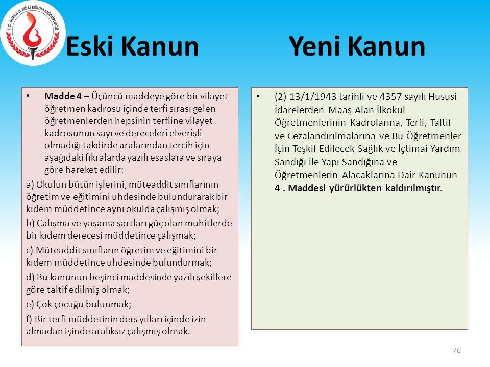 Eski Kanun Madde 4 – Üçüncü maddeye göre bir vilayet öğretmen kadrosu içinde terfi sırası gelen öğretmenlerden hepsinin terfiine vilayet kadrosunun sa