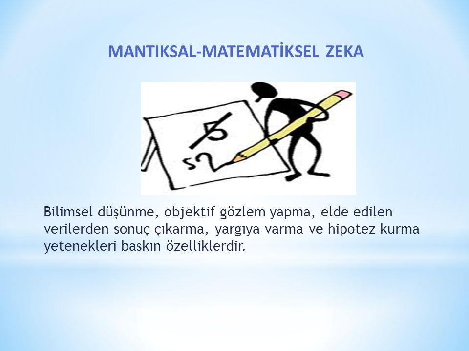 MANTIKSAL-MATEMATİKSEL ZEKA Bilimsel düşünme, objektif gözlem yapma, elde edilen verilerden sonuç çıkarma, yargıya varma ve hipotez kurma yetenekleri