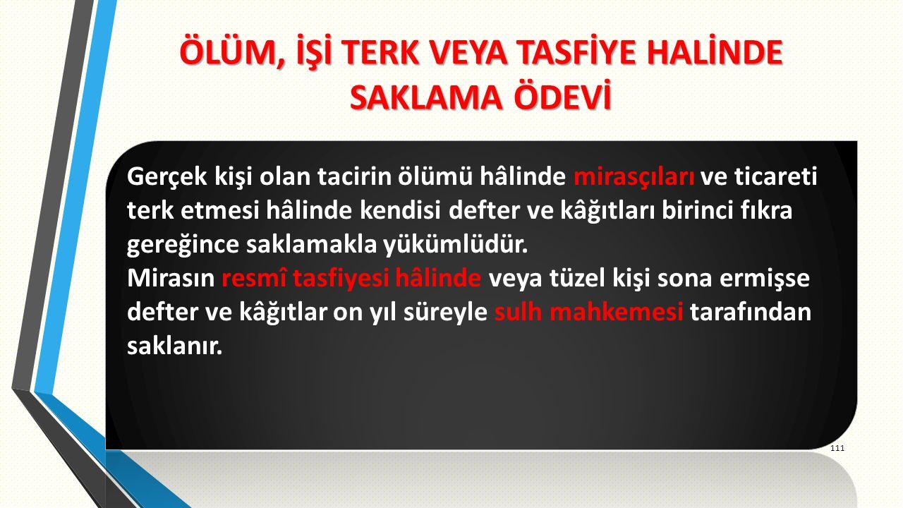 ÖLÜM, İŞİ TERK VEYA TASFİYE HALİNDE SAKLAMA ÖDEVİ 111