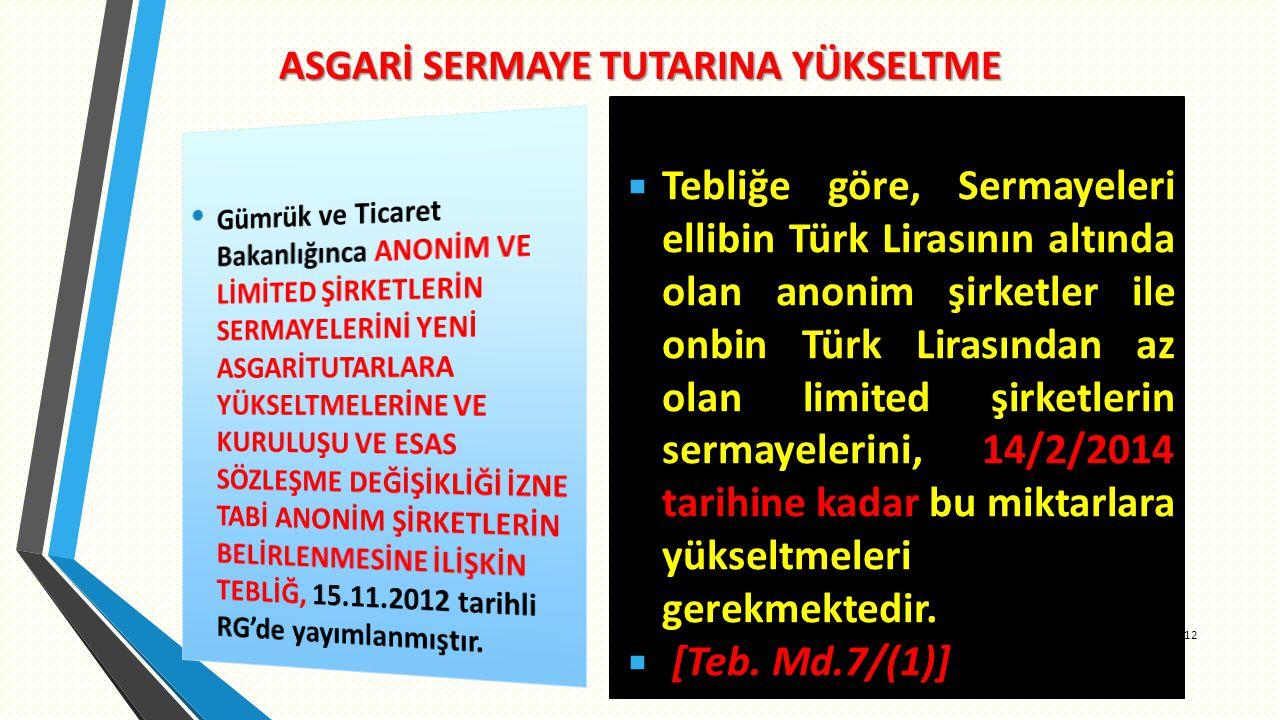 ASGARİ SERMAYE TUTARINA YÜKSELTME 112  Tebliğe göre, Sermayeleri ellibin Türk Lirasının altında olan anonim şirketler ile onbin Türk Lirasından az olan limited şirketlerin sermayelerini, 14/2/2014 tarihine kadar bu miktarlara yükseltmeleri gerekmektedir.