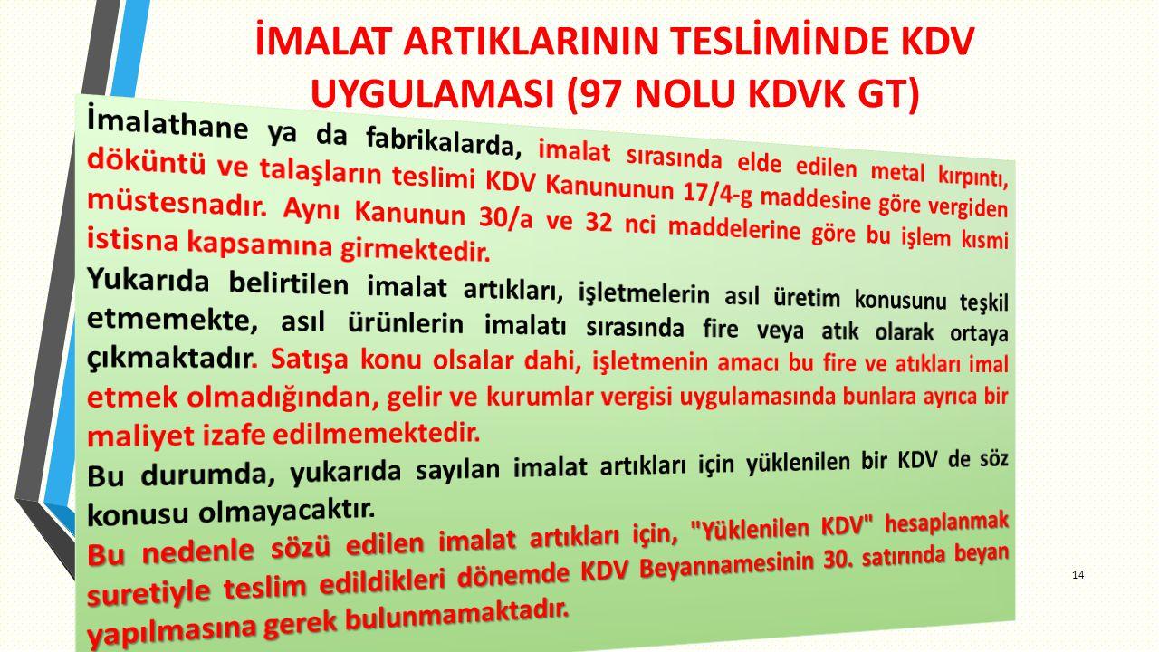İMALAT ARTIKLARININ TESLİMİNDE KDV UYGULAMASI (97 NOLU KDVK GT) 14