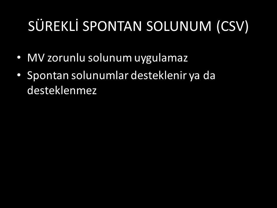 SÜREKLİ SPONTAN SOLUNUM (CSV) MV zorunlu solunum uygulamaz Spontan solunumlar desteklenir ya da desteklenmez