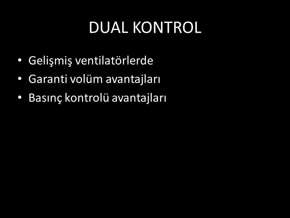 DUAL KONTROL Gelişmiş ventilatörlerde Garanti volüm avantajları Basınç kontrolü avantajları