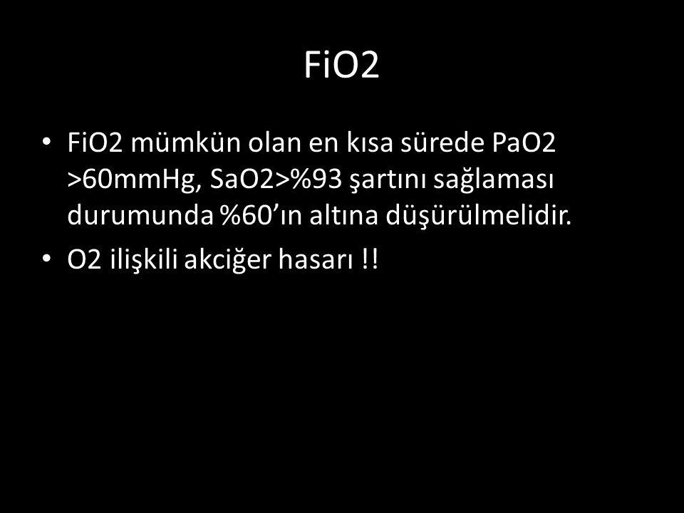 FiO2 FiO2 mümkün olan en kısa sürede PaO2 >60mmHg, SaO2>%93 şartını sağlaması durumunda %60'ın altına düşürülmelidir. O2 ilişkili akciğer hasarı !!