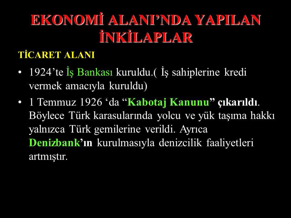 """EKONOMİ ALANI'NDA YAPILAN İNKİLAPLAR SANAYİ ALANI 1925'te """"Sanayi ve Maadin Bankası"""" kuruldu. (Yıpranmış Osmanlı Tesis lerini tamir etmek için.) 1927'"""