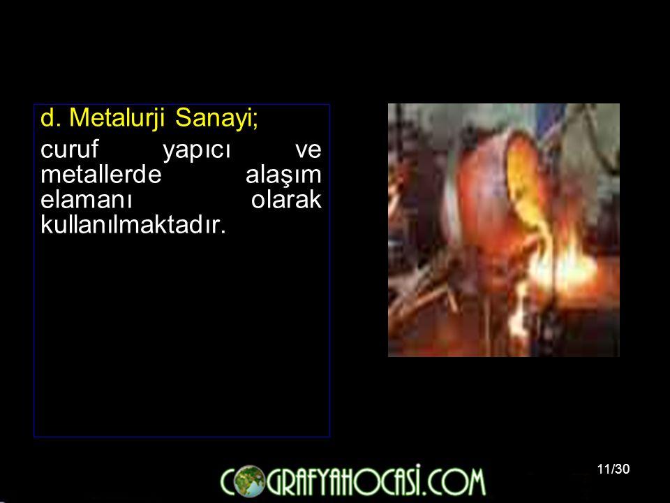 11/30 d. Metalurji Sanayi; curuf yapıcı ve metallerde alaşım elamanı olarak kullanılmaktadır.