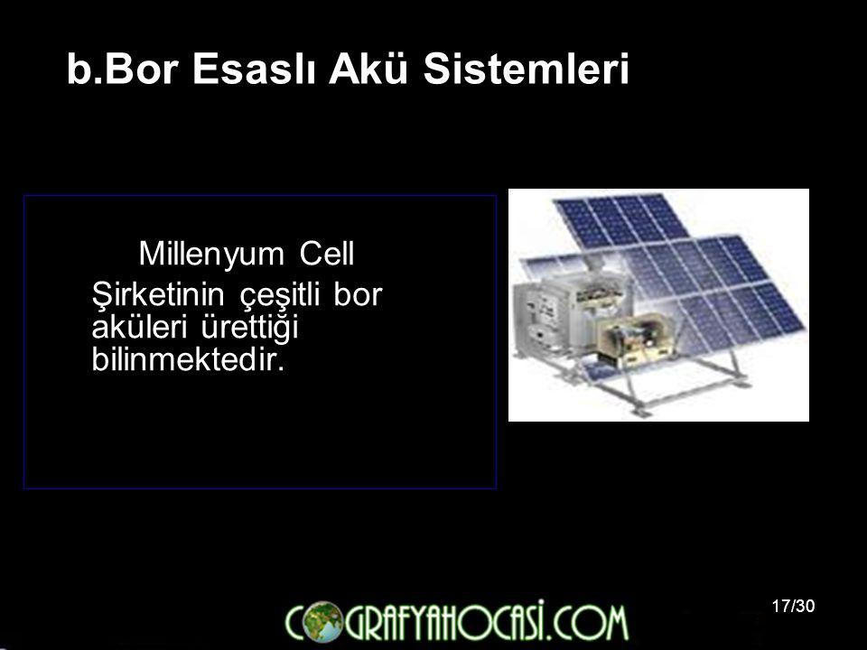 17/30 b.Bor Esaslı Akü Sistemleri Millenyum Cell Şirketinin çeşitli bor aküleri ürettiği bilinmektedir.