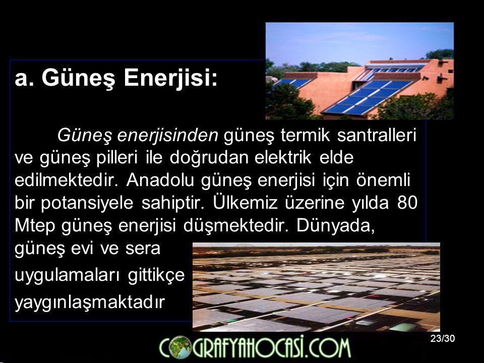 23/30 a. Güneş Enerjisi: Güneş enerjisinden güneş termik santralleri ve güneş pilleri ile doğrudan elektrik elde edilmektedir. Anadolu güneş enerjisi