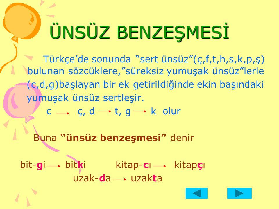"""ÜNSÜZ BENZEŞMESİ Türkçe'de sonunda """"sert ünsüz""""(ç,f,t,h,s,k,p,ş) bulunan sözcüklere,""""süreksiz yumuşak ünsüz""""lerle (c,d,g)başlayan bir ek getirildiğind"""