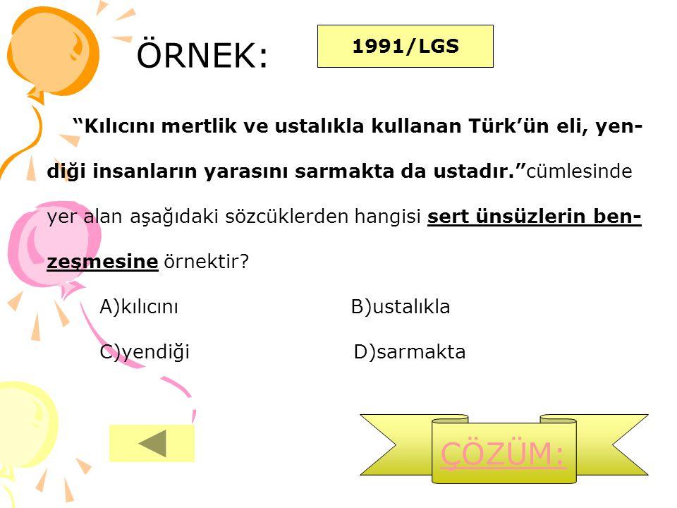 """ÖRNEK: 1991/LGS """"Kılıcını mertlik ve ustalıkla kullanan Türk'ün eli, yen- diği insanların yarasını sarmakta da ustadır.""""cümlesinde yer alan aşağıdaki"""
