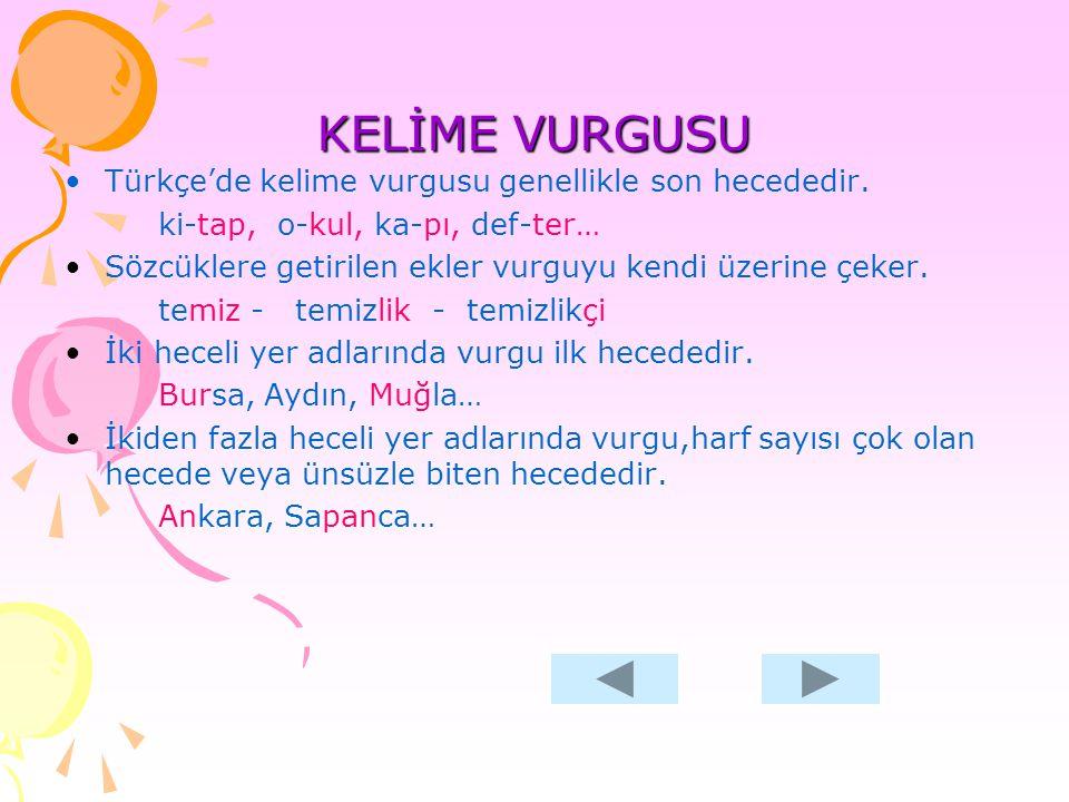 Türkçe'de kelime vurgusu genellikle son hecededir. ki-tap, o-kul, ka-pı, def-ter… Sözcüklere getirilen ekler vurguyu kendi üzerine çeker. temiz - temi