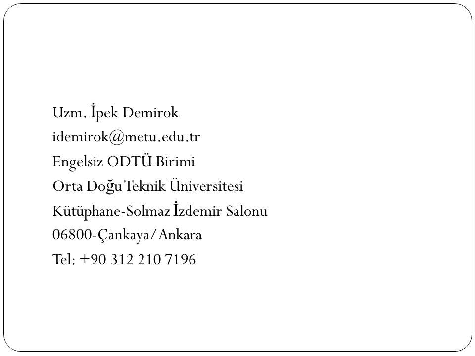 Uzm. İ pek Demirok idemirok@metu.edu.tr Engelsiz ODTÜ Birimi Orta Do ğ u Teknik Üniversitesi Kütüphane-Solmaz İ zdemir Salonu 06800-Çankaya/Ankara Tel