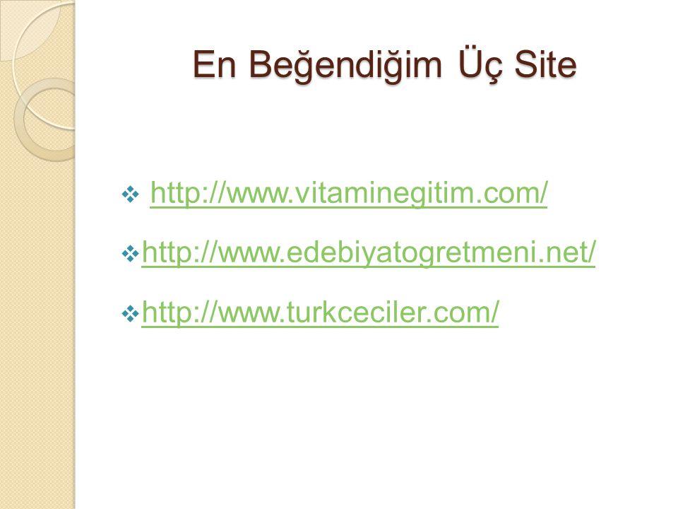 En Beğendiğim Üç Site  http://www.vitaminegitim.com/http://www.vitaminegitim.com/  http://www.edebiyatogretmeni.net/ http://www.edebiyatogretmeni.net/  http://www.turkceciler.com/ http://www.turkceciler.com/