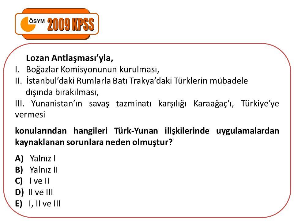 Lozan Antlaşması'yla, I. Boğazlar Komisyonunun kurulması, II. İstanbul'daki Rumlarla Batı Trakya'daki Türklerin mübadele dışında bırakılması, III. Yun