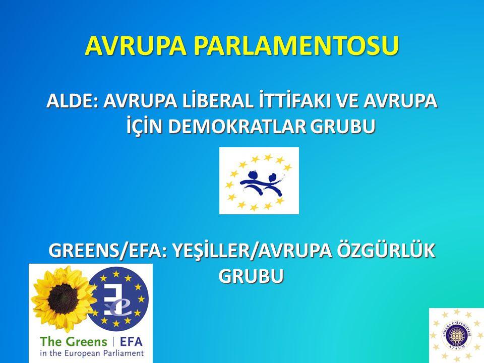 AVRUPA PARLAMENTOSU ALDE: AVRUPA LİBERAL İTTİFAKI VE AVRUPA İÇİN DEMOKRATLAR GRUBU GREENS/EFA: YEŞİLLER/AVRUPA ÖZGÜRLÜK GRUBU
